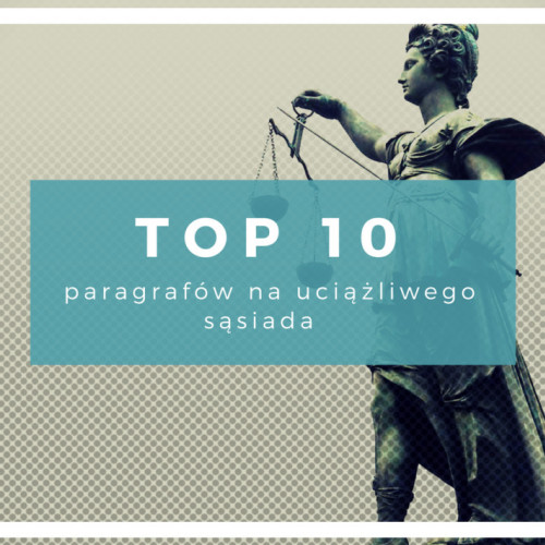 TOP 10 paragrafów na uciążliwego sąsiada